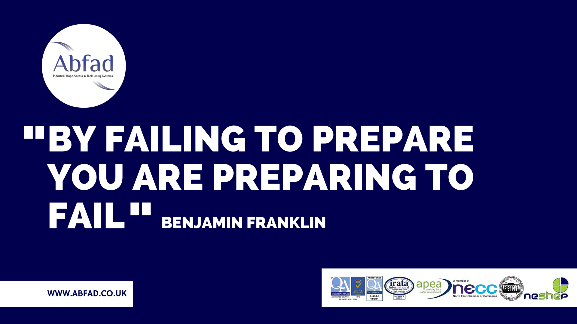 """By failing to prepare you are preparing to fail"""